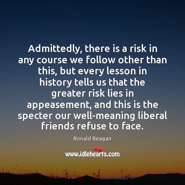 Image, Admittedly, there is a risk in any course we follow other than