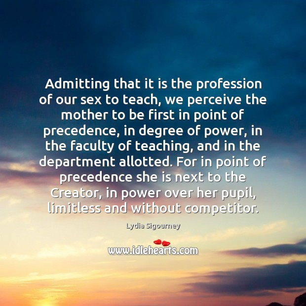 Image, Admitting that it is the profession of our sex to teach, we