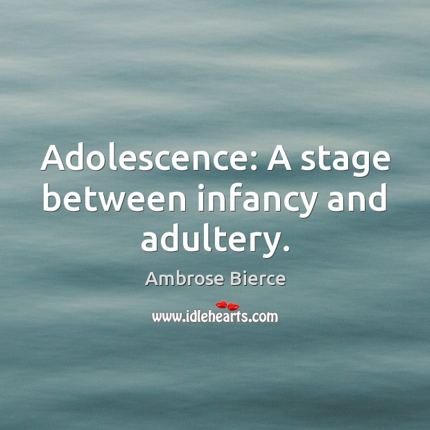Image, Adolescence: A stage between infancy and adultery.