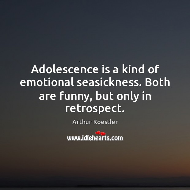 Adolescence Is A Kind Of Emotional Seasickness Both Are