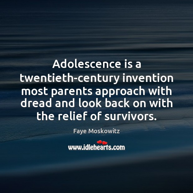 Adolescence is a twentieth-century invention most parents approach with dread and look Image