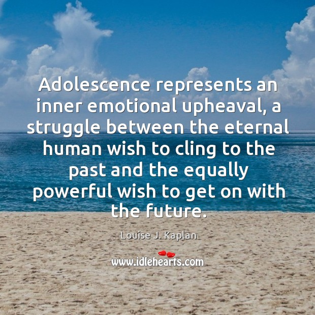 Adolescence represents an inner emotional upheaval Louise J. Kaplan Picture Quote