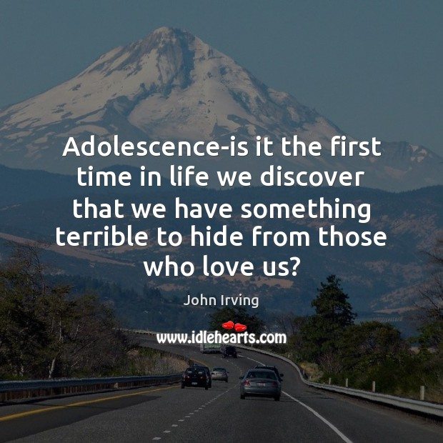 Adolescence-is it the first time in life we discover that we have John Irving Picture Quote