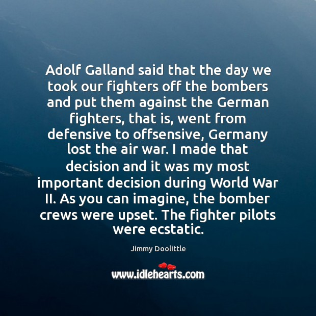 Image, Adolf Galland said that the day we took our fighters off the
