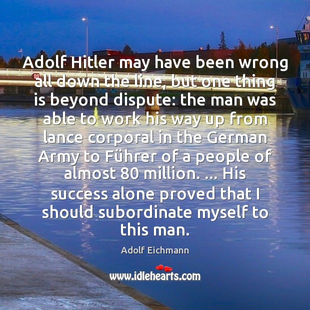 Image, Adolf Hitler may have been wrong all down the line, but one