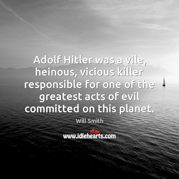 Adolf Hitler was a vile, heinous, vicious killer responsible for one of Image
