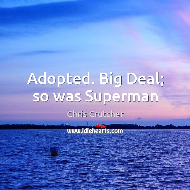Adopted. Big Deal; so was Superman Image