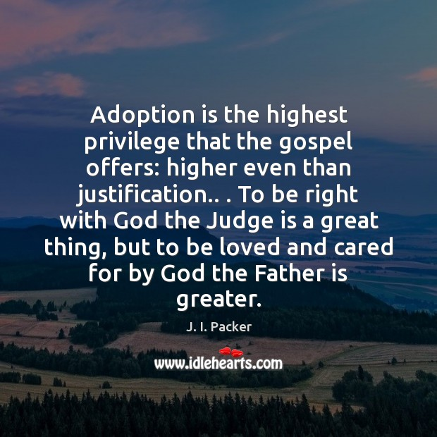 Adoption is the highest privilege that the gospel offers: higher even than Image