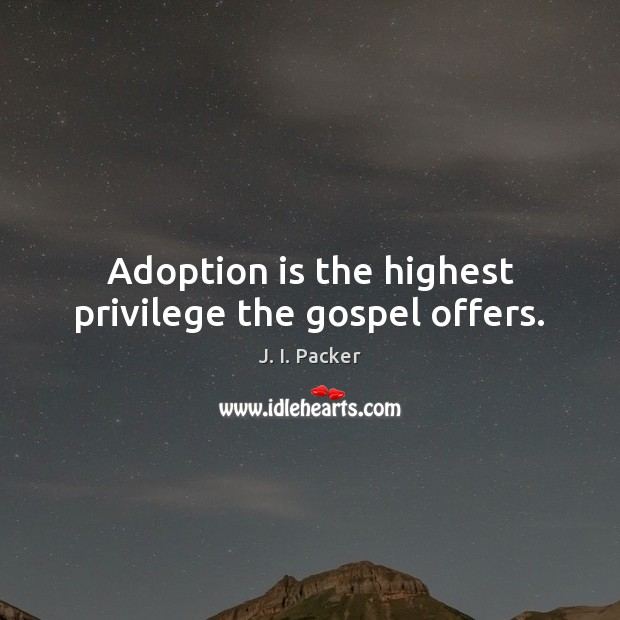 Adoption is the highest privilege the gospel offers. Image