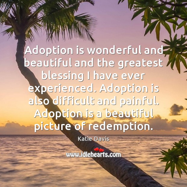 Image, Adoption is wonderful and beautiful and the greatest blessing I have ever