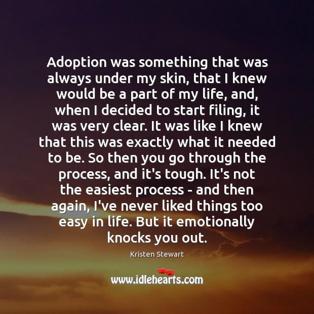 Adoption was something that was always under my skin, that I knew Kristen Stewart Picture Quote