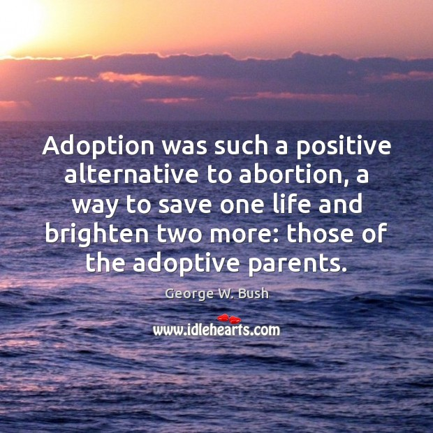 Image, Adoption was such a positive alternative to abortion, a way to save