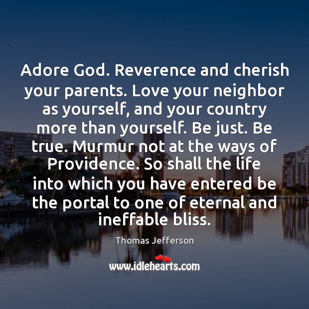 Adore God. Reverence and cherish your parents. Love your neighbor as yourself, Thomas Jefferson Picture Quote