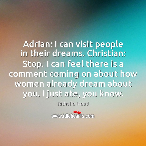 Adrian: I can visit people in their dreams. Christian: Stop. I can Image