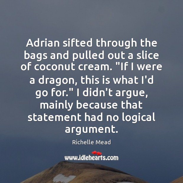 Adrian sifted through the bags and pulled out a slice of coconut Richelle Mead Picture Quote