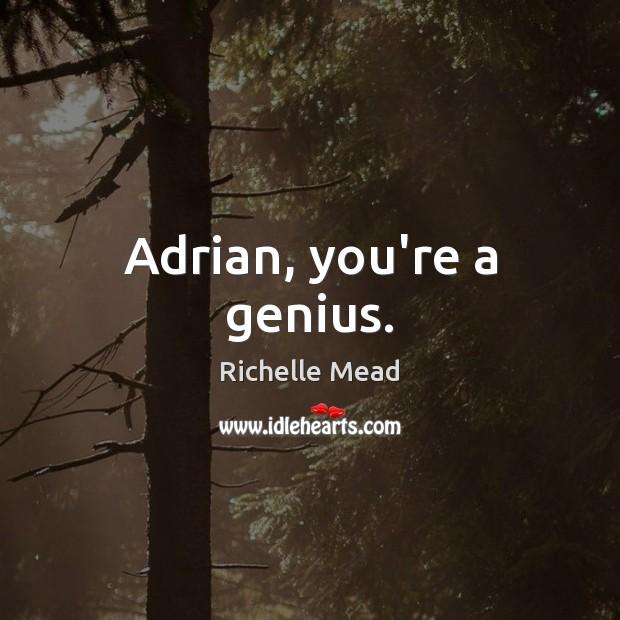 Image, Adrian, you're a genius.
