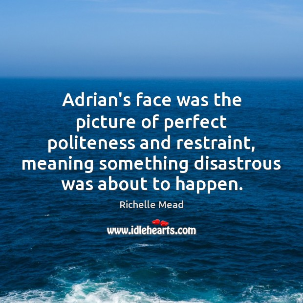 Adrian's face was the picture of perfect politeness and restraint, meaning something Image