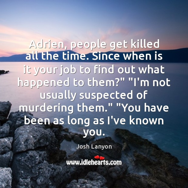 Adrien, people get killed all the time. Since when is it your Image