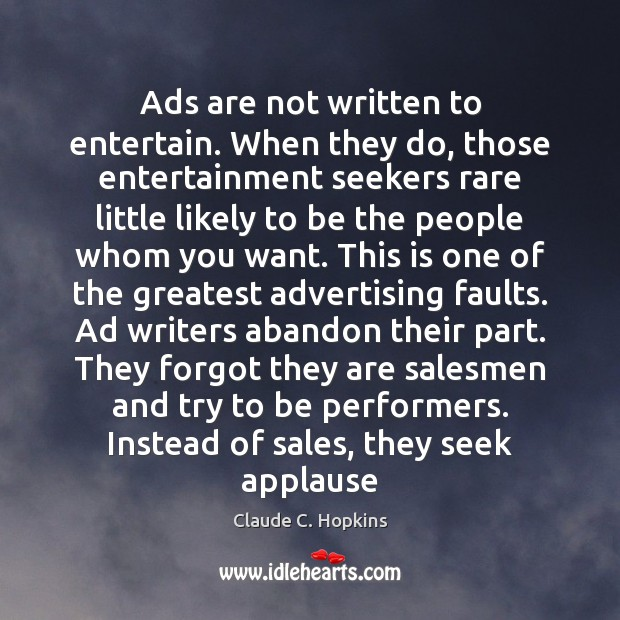 Ads are not written to entertain. When they do, those entertainment seekers Image