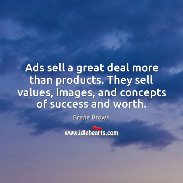 Image, Ads sell a great deal more than products. They sell values, images,