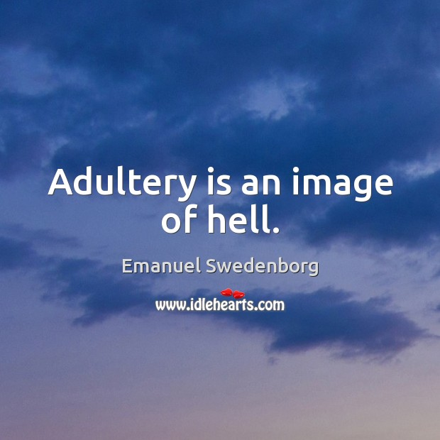 Adultery is an image of hell. Emanuel Swedenborg Picture Quote