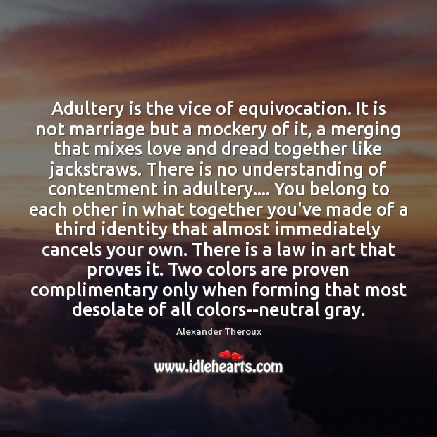 Adultery is the vice of equivocation. It is not marriage but a Image