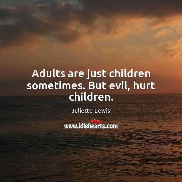 Juliette Lewis Picture Quote image saying: Adults are just children sometimes. But evil, hurt children.