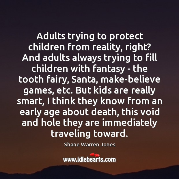 Adults trying to protect children from reality, right? And adults always trying Travel Quotes Image