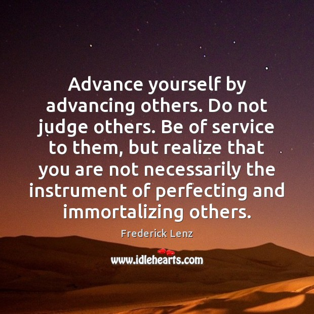 Image, Advance yourself by advancing others. Do not judge others. Be of service