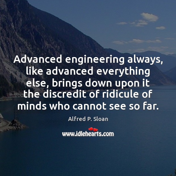 Image, Advanced engineering always, like advanced everything else, brings down upon it the
