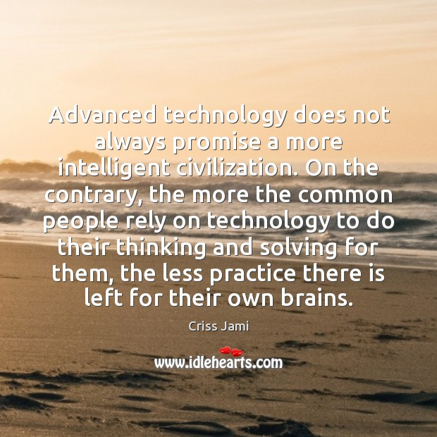 Advanced technology does not always promise a more intelligent civilization. On the Image