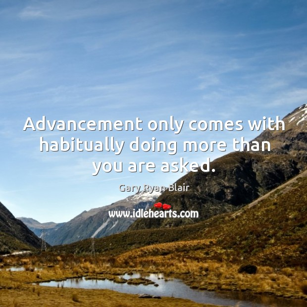 Advancement only comes with habitually doing more than you are asked. Image
