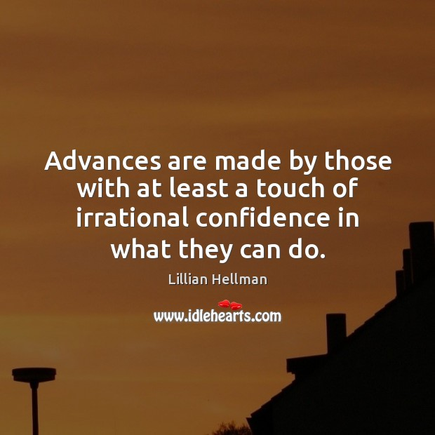 Advances are made by those with at least a touch of irrational Lillian Hellman Picture Quote