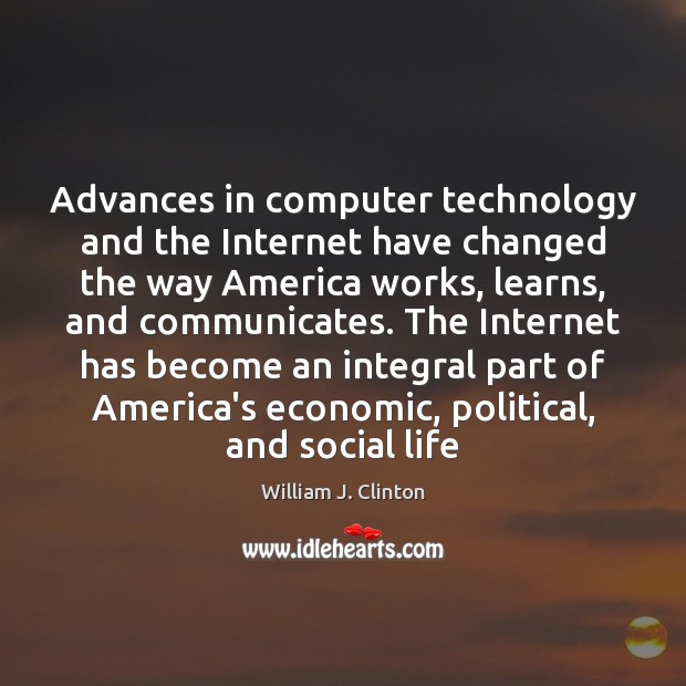 Advances in computer technology and the Internet have changed the way America William J. Clinton Picture Quote