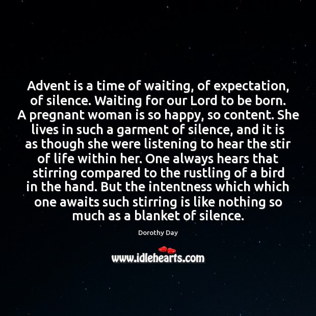 Advent is a time of waiting, of expectation, of silence. Waiting for Dorothy Day Picture Quote
