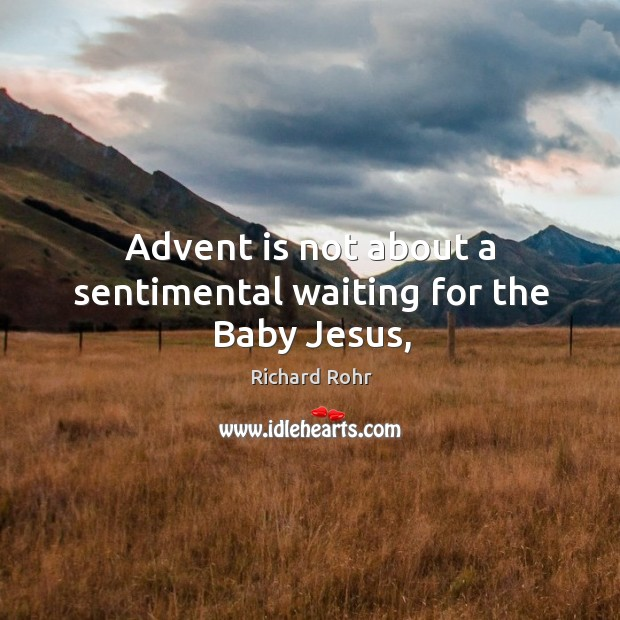 Image, Advent is not about a sentimental waiting for the Baby Jesus,