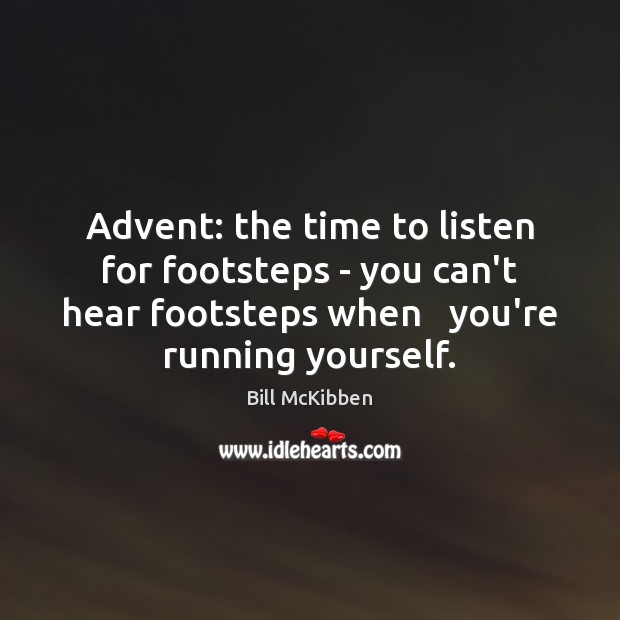 Image, Advent: the time to listen for footsteps – you can't hear footsteps