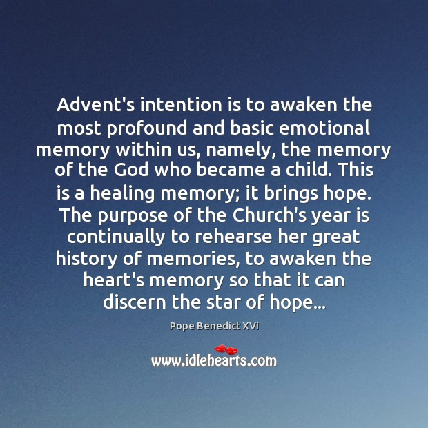 Advent's intention is to awaken the most profound and basic emotional memory Pope Benedict XVI Picture Quote