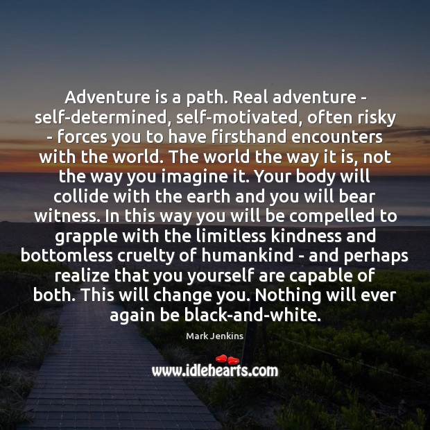 Image, Adventure is a path. Real adventure – self-determined, self-motivated, often risky –