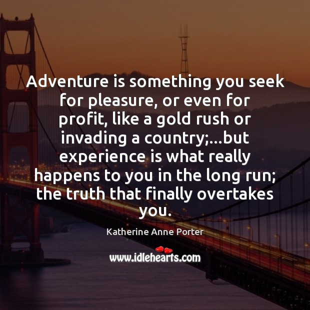Adventure is something you seek for pleasure, or even for profit, like Experience Quotes Image