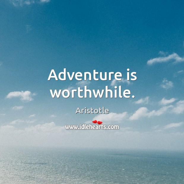 Adventure is worthwhile. Image