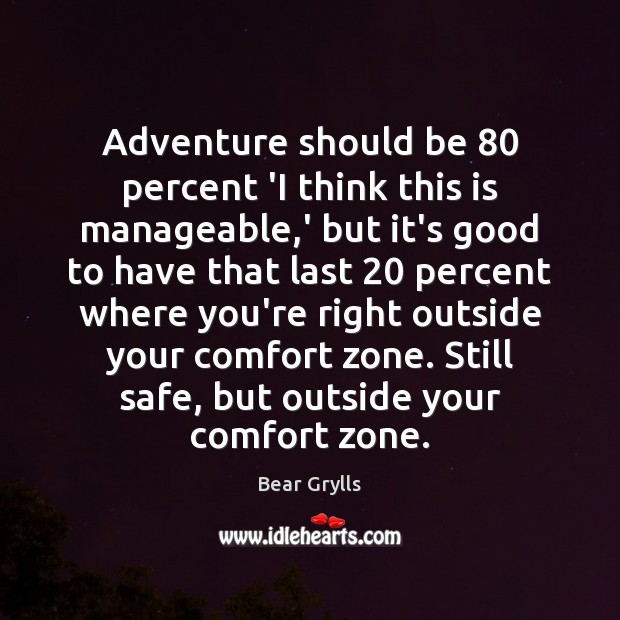 Adventure should be 80 percent 'I think this is manageable,' but it's Bear Grylls Picture Quote