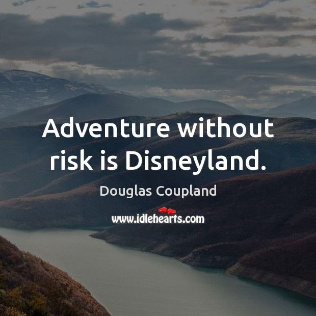 Image, Adventure without risk is Disneyland.