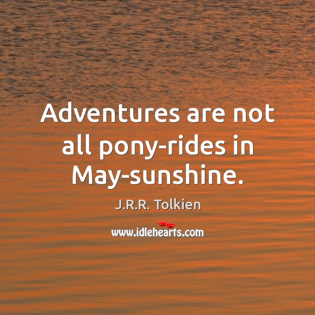 Adventures are not all pony-rides in May-sunshine. Image