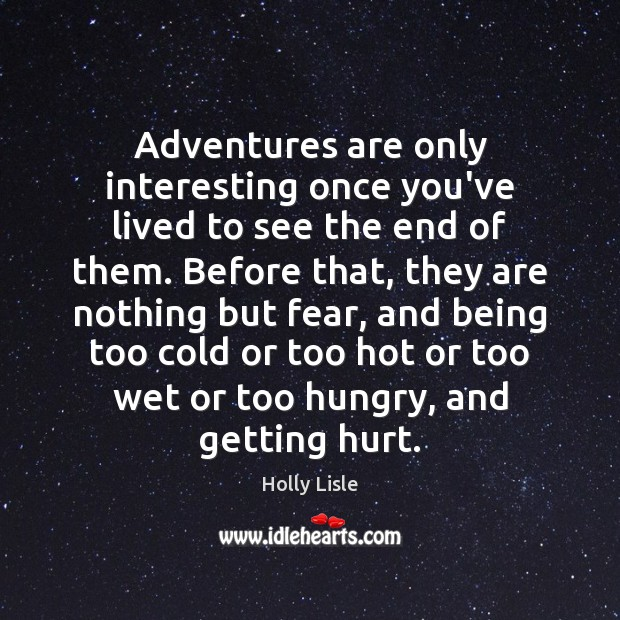 Adventures are only interesting once you've lived to see the end of Image