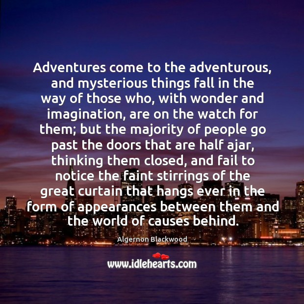 Image, Adventures come to the adventurous, and mysterious things fall in the way