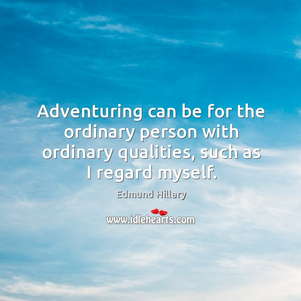 Image, Adventuring can be for the ordinary person with ordinary qualities, such as