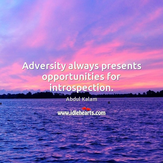 Image, Adversity always presents opportunities for introspection.