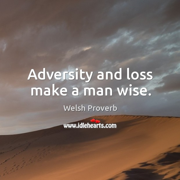 Adversity and loss make a man wise. Welsh Proverbs Image