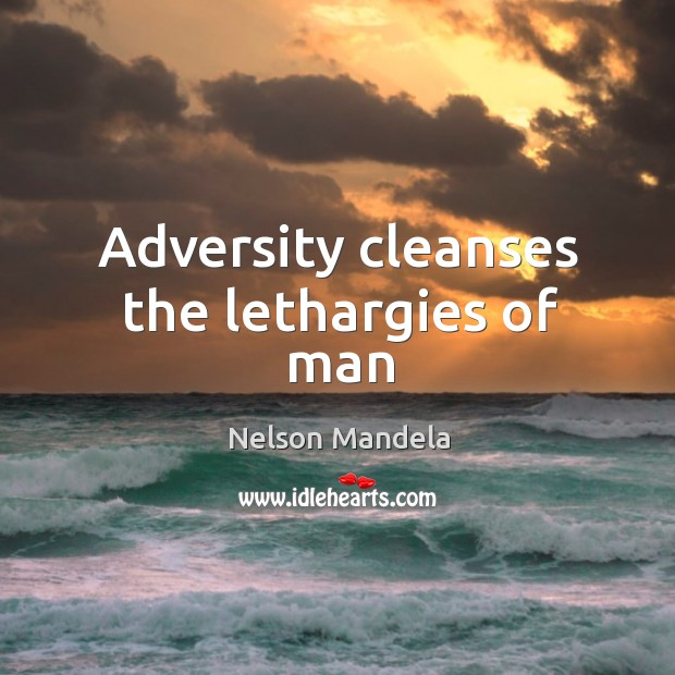 Adversity cleanses the lethargies of man Image